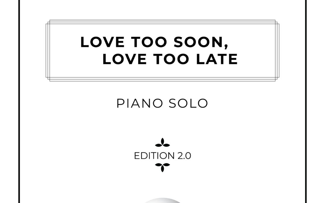 Love Too Soon, Love Too Late – Piano Solo