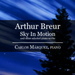 Arthur Breur - Sky In Motion and other selected piano works - Carlos Márquez, piano
